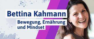 010 Bewegung, Ernährung und Mindset – Bettina Kahmann